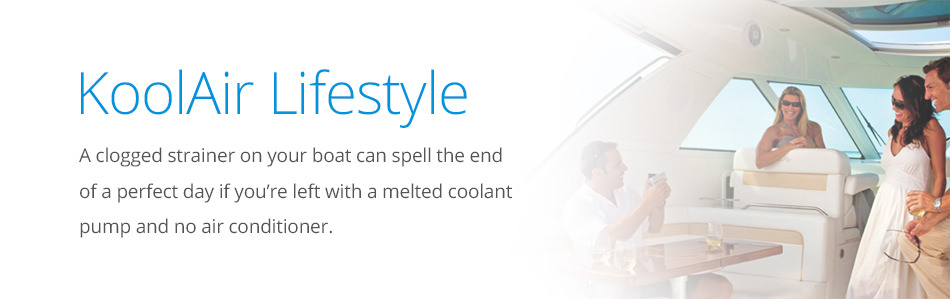 Koolair Lifestyle - A clogged strainer on your boat can spell the end of a perfect day if you're left with a melted coolant pump and no air conditioner.